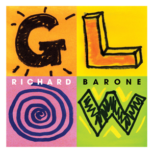 """Richard Barone's """"Glow"""" Explores the Essence of Pop, Produced by Tony Visconti"""